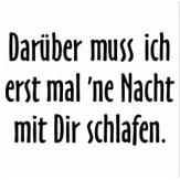 Dreckiger Spruch TShirt - darueber-muss-ich-erstmal-ne-nacht-mit-dir-schlafen